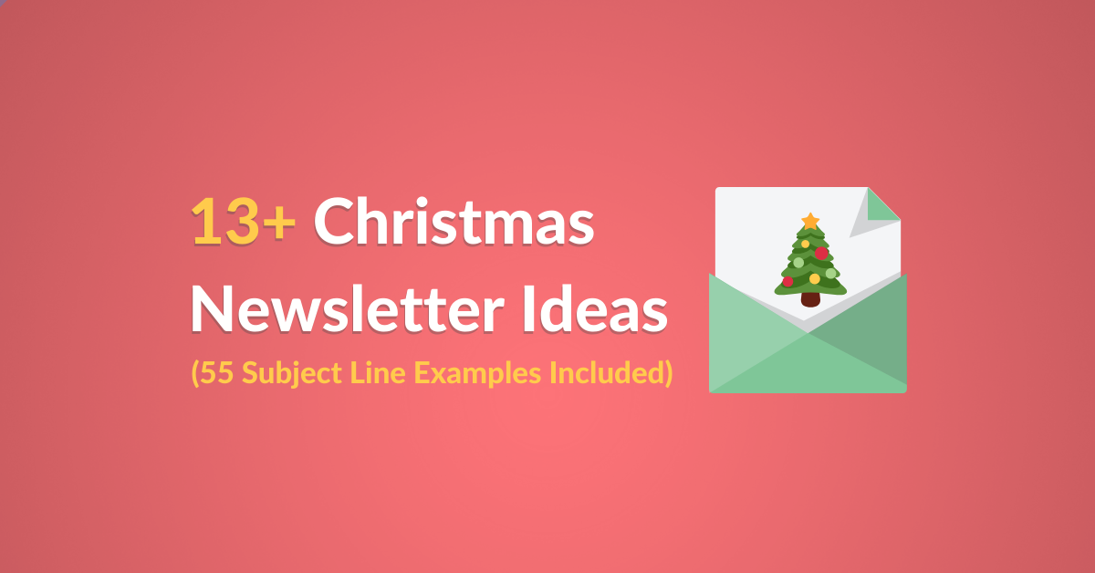 13 Christmas Newsletter Ideas Examples 55 Subject Line Included