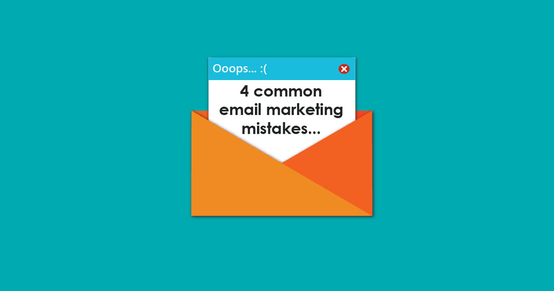 4 common mistakes email marketers make