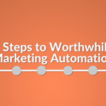 steps to worthwhile marketing automation