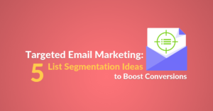 Targeted Email Marketing: 5 List Segmentation Ideas to Boost Conversions blog article featured image