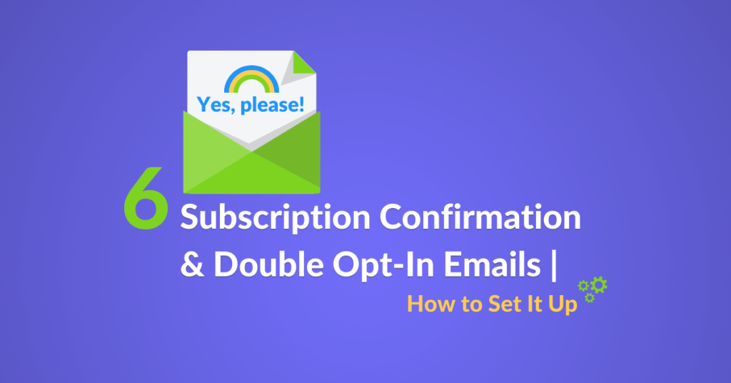 6 Subscription Confirmation & Double Opt-In Emails