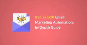 B2C vs B2B Email Marketing Automation: In-Depth Guide