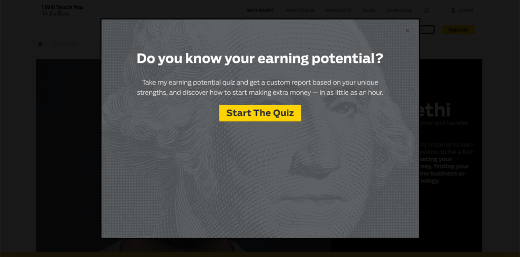 Ramit Sethi, from I Will Teach You To Be Rich, has embedded a quiz funnel on the homepage of his site. The quiz funnel appears as a lightbox across the whole of his site.