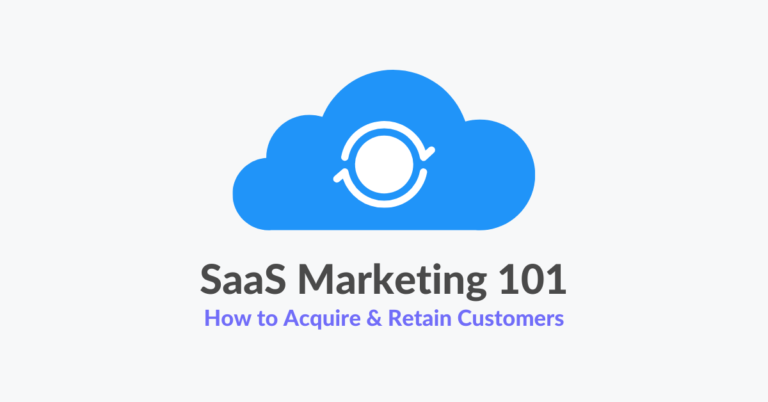 SaaS Marketing 101: How to Acquire & Retain Customers
