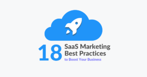 18 SaaS Marketing Best Practices to Boost Your Business