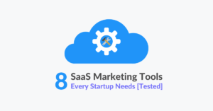 8 SaaS Marketing Tools Every Startup Needs [Tested in 2021]